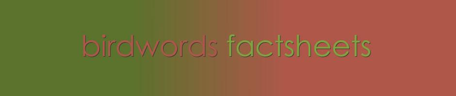 Factsheets from www.birdwords.co.uk